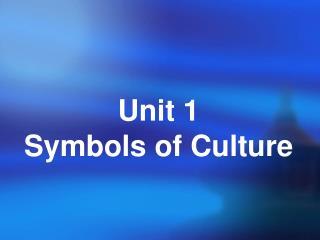 Unit 1 Symbols of Culture