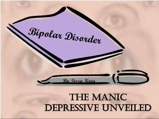 The Manic Depressive Unveiled