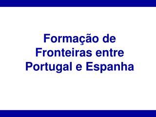 Formação de Fronteiras entre Portugal e Espanha