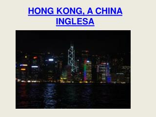 HONG KONG, A CHINA INGLESA