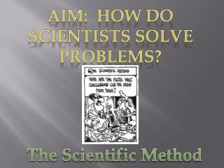 Aim:  How do scientists solve problems?