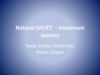 Natural IVF/ET   -  treatment success