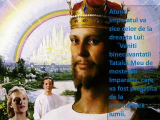 Atunci Imparatul va zice celor de la dreapta Lui: