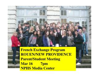 French Exchange Program ROUEN/NEW PROVIDENCE Parent/Student Meeting Mar 16	7pm  NPHS Media Center