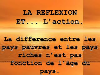 LA REFLEXION ET ... L'action.