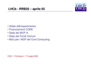 LHCb - RRB20 – aprile 05  (Stato dell'esperimento)  Finanziamenti CORE  Stato dei MOF-A