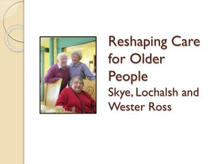 Reshaping Care for Older People  Skye,  Lochalsh  and  Wester  Ross