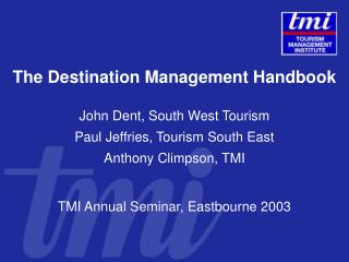 The Destination Management Handbook  John Dent, South West Tourism Paul Jeffries, Tourism South East Anthony Climpson, T
