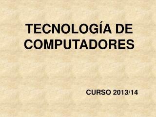 TECNOLOGÍA DE COMPUTADORES