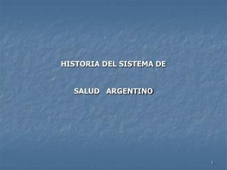 HISTORIA DEL SISTEMA DE  SALUD   ARGENTINO