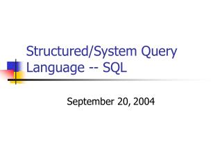 Structured/System Query Language -- SQL