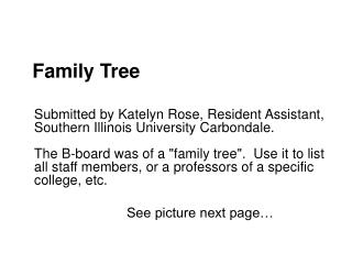 Family Tree   Submitted by Katelyn Rose, Resident Assistant, Southern Illinois University Carbondale.  The B-board was o