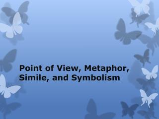 Point of View, Metaphor, Simile, and Symbolism
