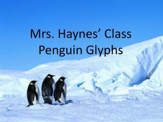 Mrs. Haynes' Class Penguin Glyphs