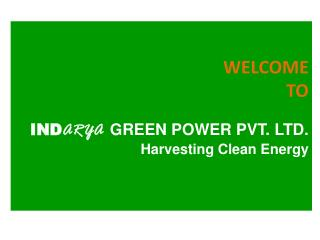 WELCOME  TO IND ARYA GREEN POWER PVT. LTD. Harvesting Clean Energy