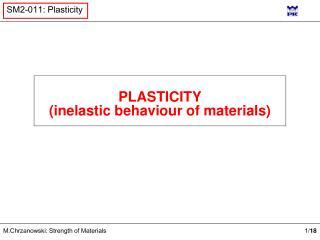 PLASTICITY (inelastic behaviour of materials)