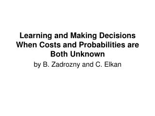 Learning and Making Decisions When Costs and Probabilities are Both Unknown