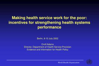 Making health service work for the poor: incentives for strengthening health systems performance