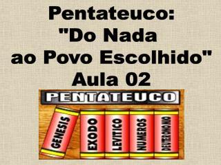 """Pentateuco: """"Do Nada  ao Povo Escolhido"""" Aula 02"""