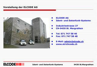 ELCODE AG Ident- und Datenfunk-Systeme Industriestrasse 27 CH-9430 St. Margrethen