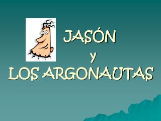 JAS�N       y  LOS ARGONAUTAS