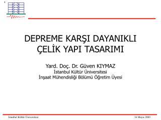 DEPREME KARSI DAYANIKLI   ELIK YAPI TASARIMI  Yard. Do . Dr. G ven KIYMAZ Istanbul K lt r  niversitesi Insaat M hendisli