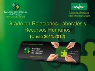 Grado en Relaciones Laborales y Recursos Humanos ( Curso 2011/2012)