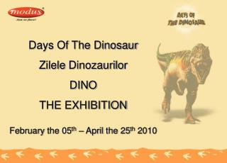 Days  Of The Dinosaur Zilele  D inozaurilo r DINO THE EXHIBITION