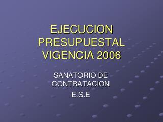 EJECUCION PRESUPUESTAL VIGENCIA 2006
