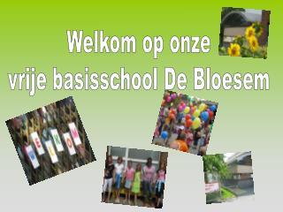 Welkom op onze vrije basisschool De Bloesem