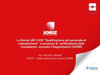 Ing. Francesco Gittarelli FESTO - Responsabile Centro Esami CICPND