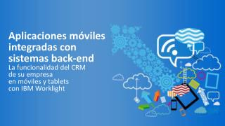 Aplicaciones móviles integradas con  sistemas back- end La funcionalidad del CRM  de su empresa