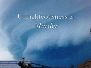 Unrighteousness is  Murder