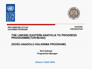THE LINKING EASTERN ANATOLIA TO PROGRESS PROGRAMME(TUR/98/002) (DOĞU ANADOLU KALKINMA PROGRAMI)