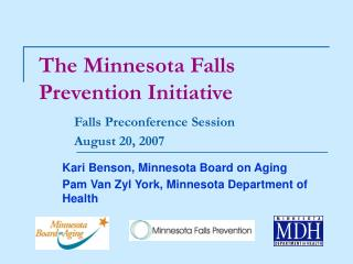 The Minnesota Falls Prevention Initiative  Falls Preconference Session  August 20, 2007