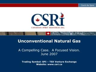 Unconventional Natural Gas A Compelling Case.  A Focused Vision. June 2007