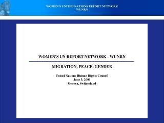 WOMEN'S UN REPORT NETWORK - WUNRN MIGRATION, PEACE, GENDER United Nations Human Rights Council