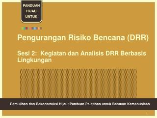 Pengurangan Risiko Bencana (DRR)  Sesi 2:  Kegiatan dan Analisis DRR Berbasis Lingkungan