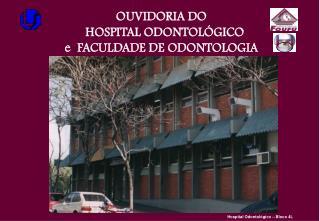 OUVIDORIA DO   HOSPITAL ODONTOLÓGICO e  FACULDADE DE ODONTOLOGIA