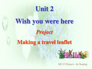 Unit 2 Wish you were here Project Making a travel leaflet
