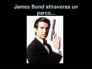 James Bond attraversa un parco...