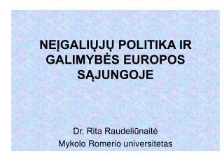 NEĮGALIŲJŲ POLITIKA IR GALIMYBĖS EUROPOS SĄJUNGOJE Dr. Rita Raudeliūnaitė