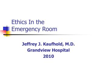 Ethics In the  Emergency Room