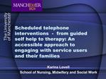 Scheduled telephone interventions  -  from guided self help to therapy: An accessible approach to engaging with service