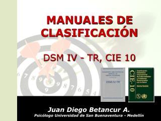 MANUALES DE CLASIFICACIÓN DSM IV - TR, CIE 10