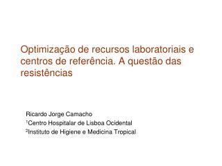 Optimização de recursos laboratoriais e centros de referência. A questão das resistências