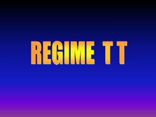 REGIME  T T