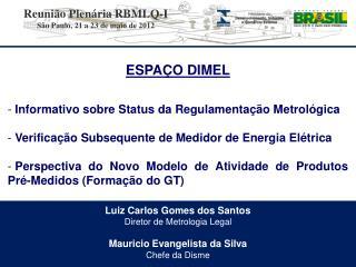 Luiz Carlos Gomes dos Santos Diretor de Metrologia Legal Mauricio Evangelista da Silva