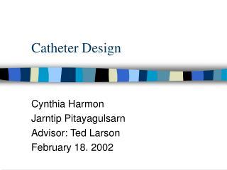 Catheter Design