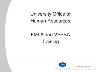 University Office of  Human Resources FMLA and VESSA Training